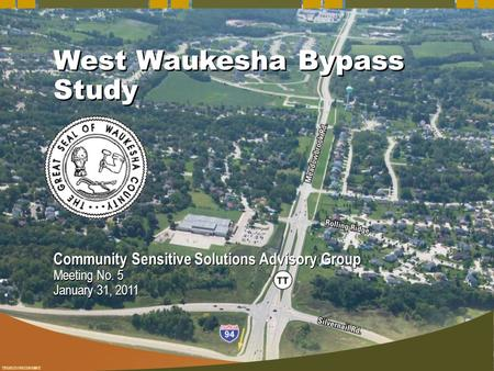 TBG052510032618MKE West Waukesha Bypass Study Community Sensitive Solutions Advisory Group Meeting No. 5 January 31, 2011 Community Sensitive Solutions.