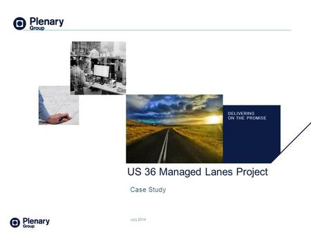 DELIVERING ON THE PROMISE. DELIVERING ON THE PROMISE US 36 Managed Lanes Project Case Study July 2014 1.