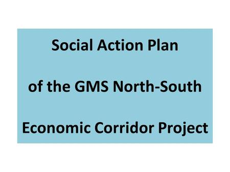 Social Action Plan of the GMS North-South Economic Corridor Project.