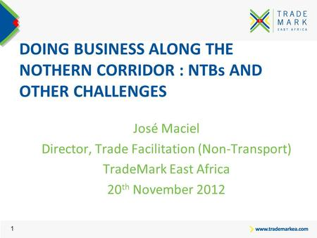 DOING BUSINESS ALONG THE NOTHERN CORRIDOR : NTBs AND OTHER CHALLENGES