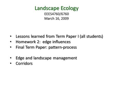 Landscape Ecology EEES4760/6760 March 16, 2009 Lessons learned from Term Paper I (all students) Lessons learned from Term Paper I (all students) Homework.