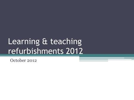 Learning & teaching refurbishments 2012 October 2012.
