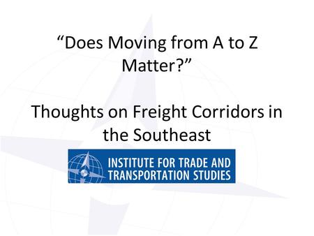 """Does Moving from A to Z Matter?"" Thoughts on Freight Corridors in the Southeast."