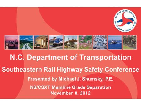N.C. Department of Transportation Southeastern Rail Highway Safety Conference Presented by Michael J. Shumsky, P.E. NS/CSXT Mainline Grade Separation November.