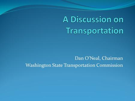 Dan O'Neal, Chairman Washington State Transportation Commission.