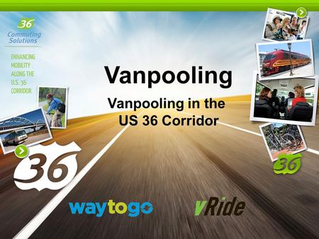 Vanpooling Vanpooling in the US 36 Corridor. Louisville-based nonprofit organization founded in 1998 Mission: Enhance the mobility of commuters along.