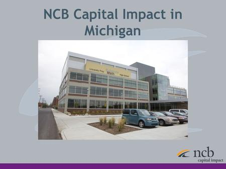 NCB Capital Impact in Michigan. About NCB Capital Impact Mission: To help people and communities reach their highest potential at every stage of life.