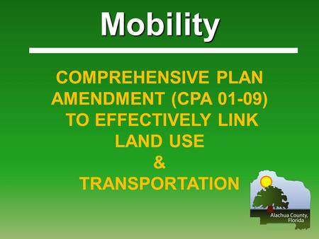 Mobility COMPREHENSIVE PLAN AMENDMENT (CPA 01-09) TO EFFECTIVELY LINK LAND USE & TRANSPORTATION.