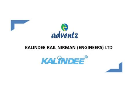 KALINDEE RAIL NIRMAN (ENGINEERS) LTD. Founded as a partnership firm for execution of Signaling contracts. Became a Public Limited Company. Diversified.