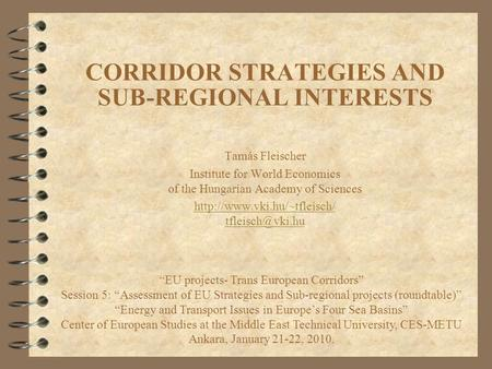 CORRIDOR STRATEGIES AND SUB-REGIONAL INTERESTS Tamás Fleischer Institute for World Economics of the Hungarian Academy of Sciences