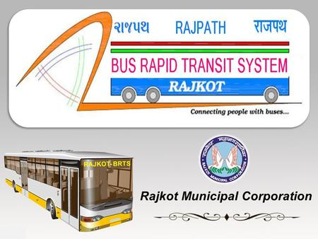 Rajkot Municipal Corporation. About City  Location : 20.18N & 70.51E  Heart of Saurashtra region  Area : 104.86 Sq.Kms  Population : 12,90,000 (as.