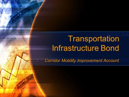 Transportation Infrastructure Bond Corridor Mobility Improvement Account.