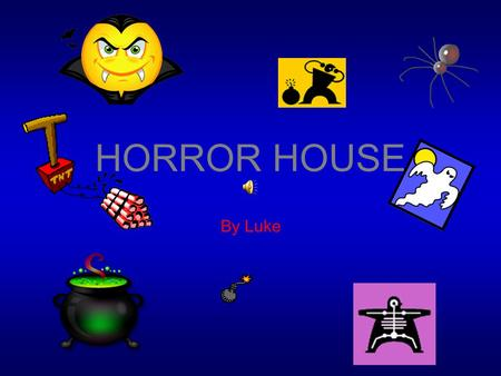 HORROR HOUSE By Luke 1introduction You and your friend are having a sleepover. You stayed up all night and decided to go outside and there you see a.