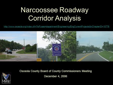 Narcoossee Roadway Corridor Analysis Osceola County Board of County Commissioners Meeting December 4, 2006