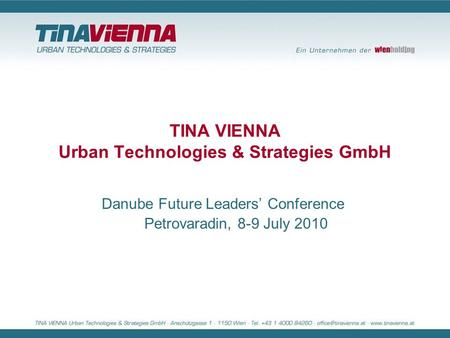 TINA VIENNA Urban Technologies & Strategies GmbH Danube Future Leaders' Conference Petrovaradin, 8-9 July 2010.