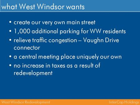 InterCap HoldingsWest Windsor Redevelopment what West Windsor wants create our very own main street 1,000 additional parking for WW residents relieve traffic.
