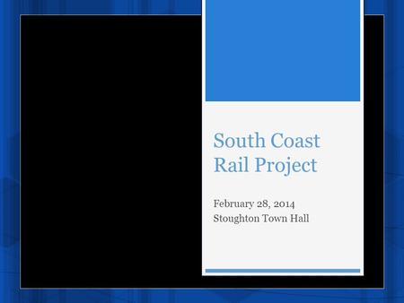 South Coast Rail Project February 28, 2014 Stoughton Town Hall.