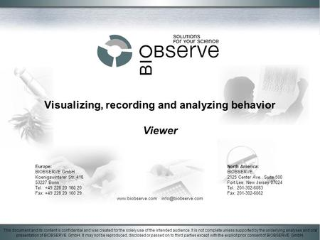 Visualizing, recording and analyzing behavior Viewer This document and its content is confidential and was created for the solely use of the intended audience.