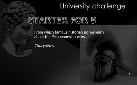 1 From which famous historian do we learn about the Peloponnesian wars. Thucydides.