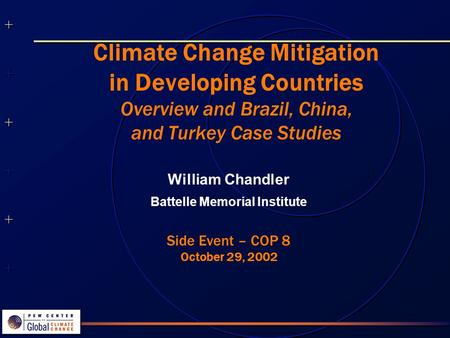 ++++++++++++++ ++++++++++++++ Climate Change Mitigation in Developing Countries Overview and Brazil, China, and Turkey Case Studies William Chandler Battelle.