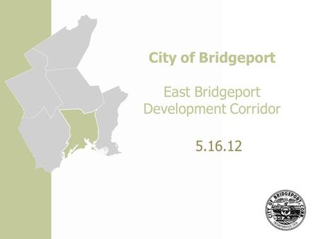 City of Bridgeport East Bridgeport Development Corridor 5.16.12.