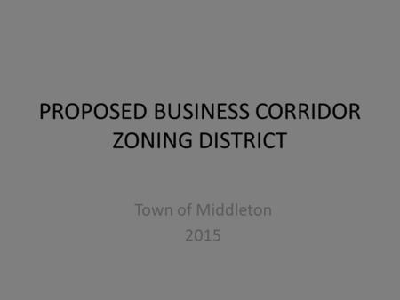PROPOSED BUSINESS CORRIDOR ZONING DISTRICT Town of Middleton 2015.