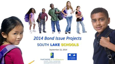 2014 Bond Issue Projects September 22, 2014. On August 5, 2014 the voters of South Lake Schools passed a $25 million bond proposal This PowerPoint will.