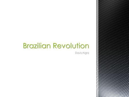 Davis Algra Brazilian Revolution. What is the Brazilian Revolution?