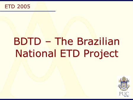ETD 2005 BDTD – The Brazilian National ETD Project.