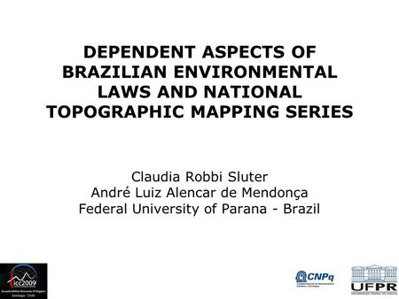 DEPENDENT ASPECTS OF BRAZILIAN ENVIRONMENTAL LAWS AND NATIONAL TOPOGRAPHIC MAPPING SERIES Claudia Robbi Sluter André Luiz Alencar de Mendonça Federal University.