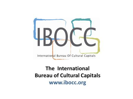 The International Bureau of Cultural Capitals www.ibocc.org.