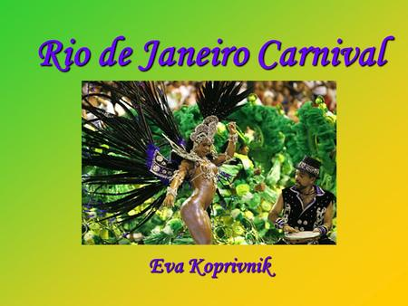 Rio de Janeiro Carnival Eva Koprivnik. The Brazilian Carnival, properly spelled Carnaval, is an annual festival in Brazil held four days before Ash Wednesday,
