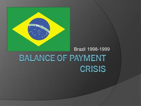Brazil 1998-1999. What is Balance of P. C.  When a country that has a large budget deficit, it has difficulty maintaining a fixed exchange rate, ultimately.