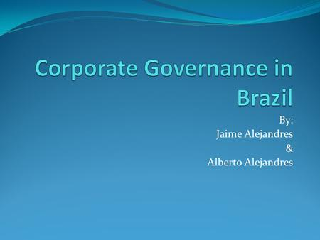 By: Jaime Alejandres & Alberto Alejandres. Brief Background on Brazilian Firms Brazilian companies generally have a weak corporative governance, a small.