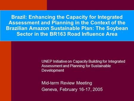 UNEP Initiative on Capacity Building for Integrated Assessment and Planning for Sustainable Development Mid-term Review Meeting Geneva, February 16-17,