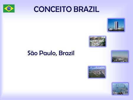 São Paulo, Brazil CONCEITO BRAZIL. Top Exports from Brazil Orange Soy Corn Sugar cane Airplanes Coffee Oil Iron ore Ethanol Meat.