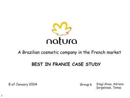 1 Stagi Alves, Adriana Sorgeloose, Tomas Group b BEST IN FRANCE CASE STUDY A Brazilian cosmetic company in the French market 8 of January 2004.