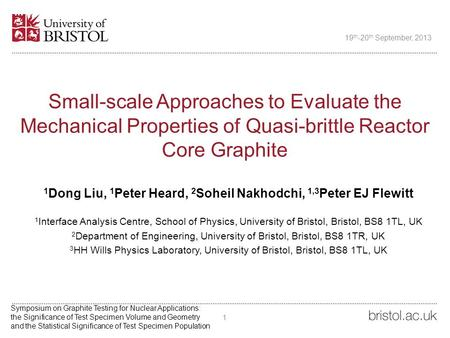 Small-scale Approaches to Evaluate the Mechanical Properties of Quasi-brittle Reactor Core Graphite 1 Dong Liu, 1 Peter Heard, 2 Soheil Nakhodchi, 1,3.