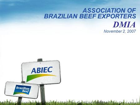 November 2, 2007 ASSOCIATION OF DMIA BRAZILIAN BEEF EXPORTERS.