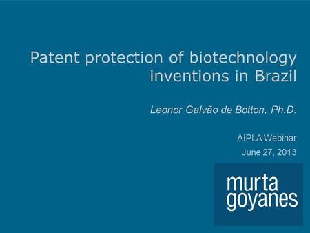 Patent protection of biotechnology inventions in Brazil Leonor Galvão de Botton, Ph.D. AIPLA Webinar June 27, 2013.