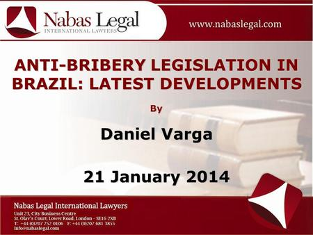ANTI-BRIBERY LEGISLATION IN BRAZIL: LATEST DEVELOPMENTS By Daniel Varga 21 January 2014.