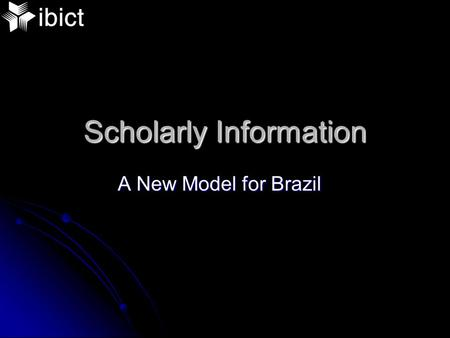 Scholarly Information A New Model for Brazil. Table of Contents Scholarly Communication today Scholarly Communication today Solution: Open Archives &