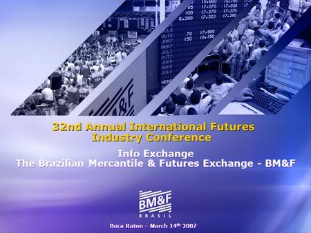 32nd Annual International Futures Industry Conference The Brazilian Mercantile & Futures Exchange - BM&F 32nd Annual International Futures Industry Conference.