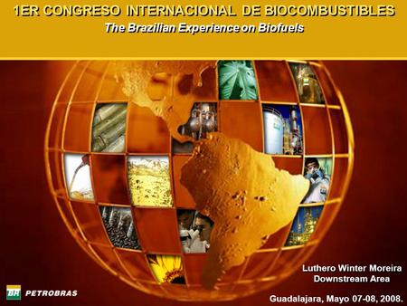 1ER CONGRESO INTERNACIONAL DE BIOCOMBUSTIBLES The Brazilian Experience on Biofuels 1ER CONGRESO INTERNACIONAL DE BIOCOMBUSTIBLES The Brazilian Experience.