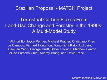 Brazilian Proposal - MATCH Project Terrestrial Carbon Fluxes From Land-Use Change and Forestry in the 1990s: A Multi-Model Study ○ Akinori Ito, Joyce Penner,