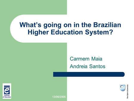 13/06/2005 What's going on in the Brazilian Higher Education System? Carmem Maia Andreia Santos.