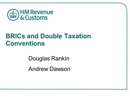 BRICs and Double Taxation Conventions Douglas Rankin Andrew Dawson.
