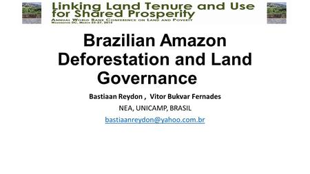 Brazilian Amazon Deforestation and Land Governance Bastiaan Reydon, Vitor Bukvar Fernades NEA, UNICAMP, BRASIL
