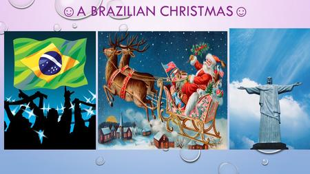 ☺ A BRAZILIAN CHRISTMAS ☺ HISTORY OF CHRISTMAS PAPAI NOEL,OR FATHER NOEL, IS SAID TO LIVE IN GREENLAND. HE SENDS GIFTS TO KIDS IN THEIR SLEEP SO HE WONT.