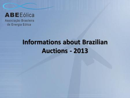 Informations about Brazilian Auctions - 2013. Reserve Energy Auction – LER 2013 Date of Occurrence : August 23th, 2013 Date for Supply: September /2015.